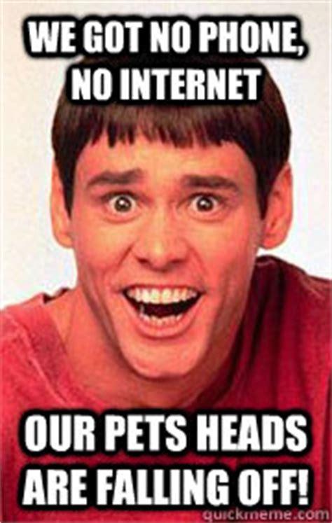 No Phone Meme - we got no phone no internet our pets heads are falling