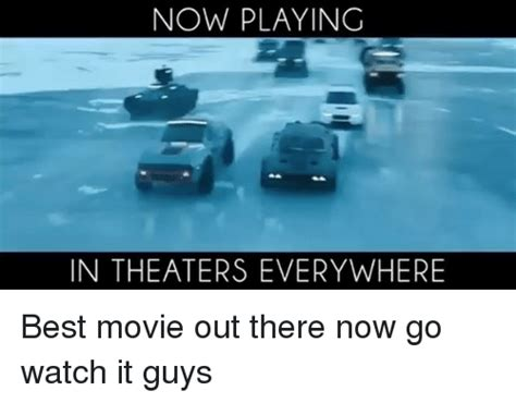 best in theaters now now in theaters everywhere best out there