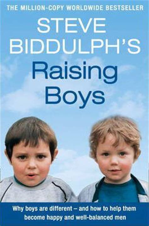 raising boys how to raise balanced and responsible sons in our cluttered world through positive parenting books raising boys steve biddulph 9780007153695