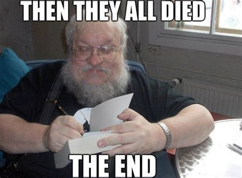 George Rr Martin Meme - 15 hilarious game of thrones memes sneakhype