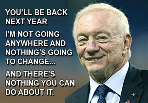 Jerry Jones Memes - the bottom line the cowboys and 31 other teams are