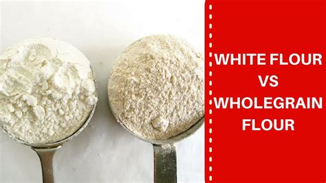 whole grains vs white white flour vs whole grain flour