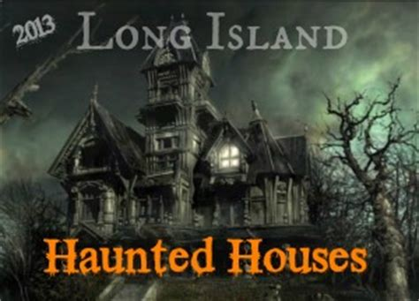 haunted houses long island long island haunted houses 2013 saving money living smart