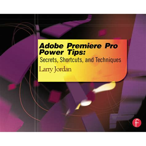 adobe premiere pro book focal press book adobe premiere pro power tips 9780415657075