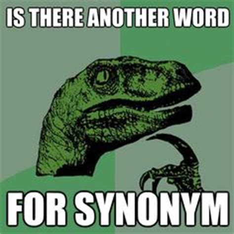 Meme Synonyms - 1000 images about i love memes the dinosaur meme on