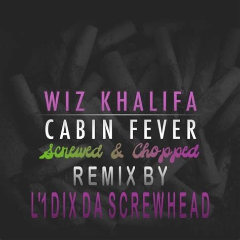 Cabin Fever By Wiz Khalifa by Wiz Khalifa Cabin Fever Screwed Chopped Remix By L
