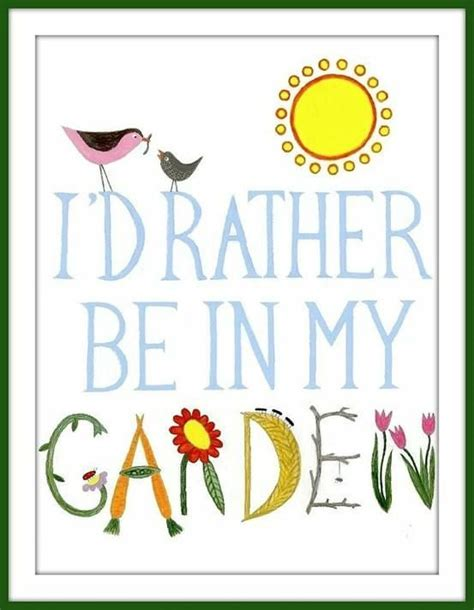 Garden Sayings Garden Quot I D Rather Be In My Garden Quot Quote Garden