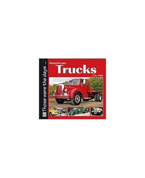 american trucks of the 1950s those were the days books american trucks of the 1950s those were the days