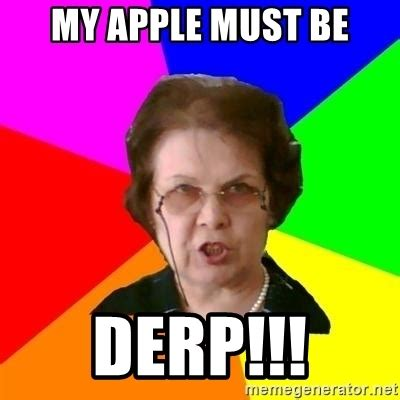 Derp Meme Generator - my apple must be derp teacher meme generator