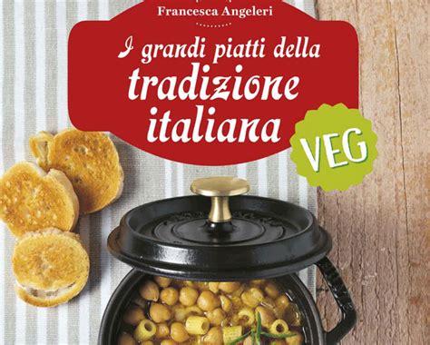 cucina ricette italiane cucina italiana ricette della tradizione ricette