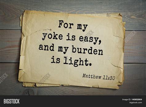 Burden Is Light by Top 500 Bible Verses For Yoke Is Easy And Burden