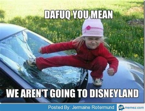 Disneyland Memes - not going to disneyland memes com