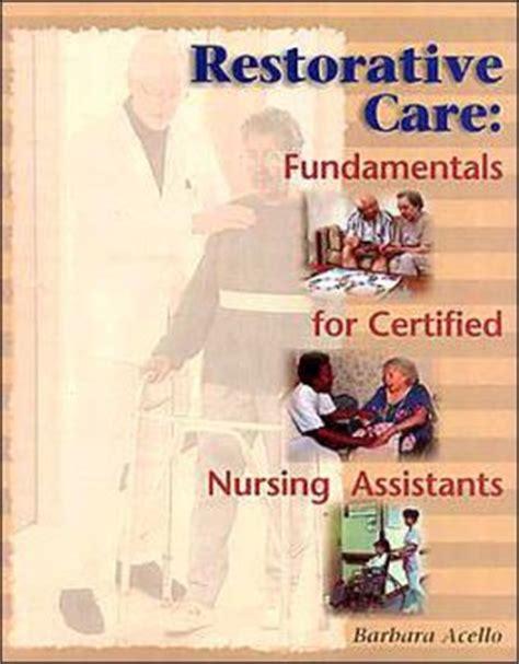 Restorative Nursing Assistant Description by Restorative Care Fundamentals For The Certified Nursing Assistant Edition 1 By Barbara Acello