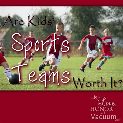 downsizing your home to love honor and vacuum are kids sports teams worth it to love honor and vacuum