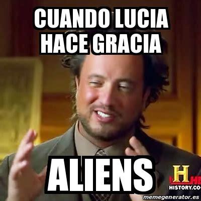 Meme Generator Alien - meme ancient aliens cuando lucia hace gracia aliens