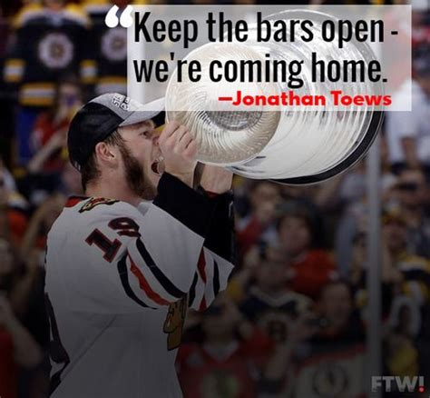 quot keep the bars open we re coming home quot jonathan toews of