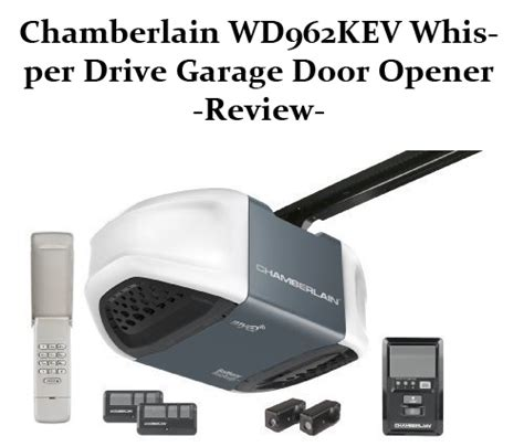 Chamberlain Wd962kev Whisper Drive Garage Door Opener Review Garage Door Opener Reviews