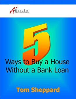 bank loan to buy a house amazon com 5 ways to buy a house without a bank loan article ebook tom sheppard