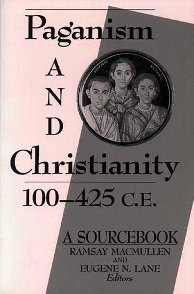 Religion A Sourcebook paganism and christianity 100 425 c e a sourcebook