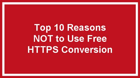 10 reasons to not top 10 reasons not to use free https conversion blogaid