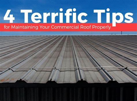 Roof Care 4 Tips To 4 Terrific Tips For Maintaining Your Commercial Roof Properly