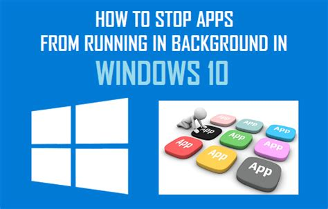 How To Check If Apps Are Running In Background Android How To Stop Apps From Running In Background In Windows 10
