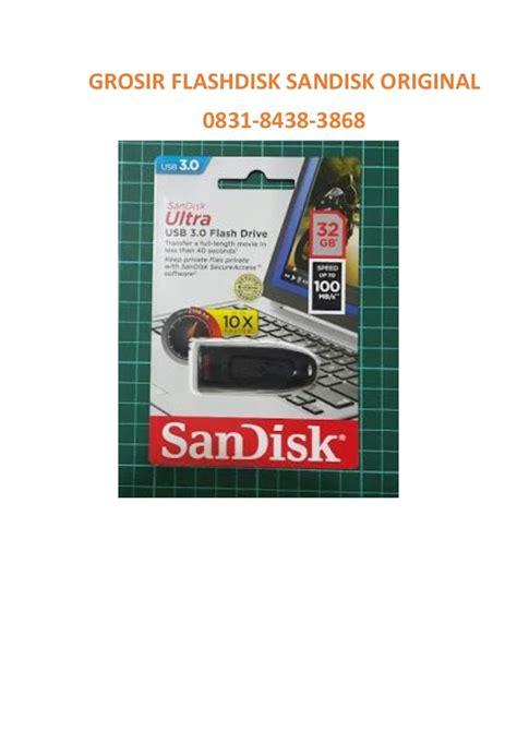 Grosir Sandisk 0831 8438 3868 Axis Grosir Flashdisk Sandisk Batam