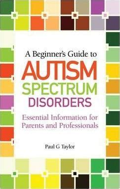 The Beginners Guide To Professionals Chapter 1 by A Beginner S Guide To Autism Spectrum Disorders Paul G