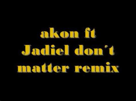 akon dont matter akon ft jadiel don 180 t matter remix