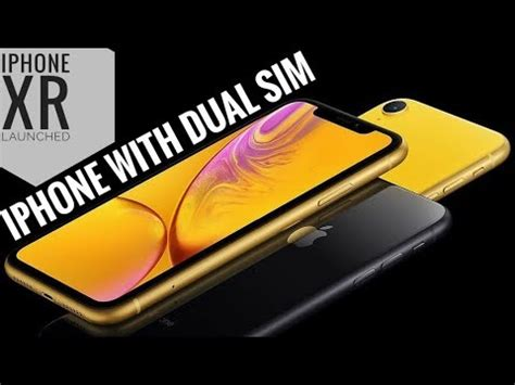 is iphone xr dual sim apple iphone xr dual sim launch in 4 minutes