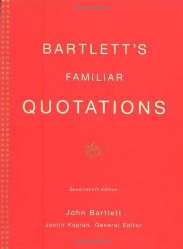 a collection of familiar quotations with complete indices of authors and subjects classic reprint books bartlett s familiar quotations a collection of passages