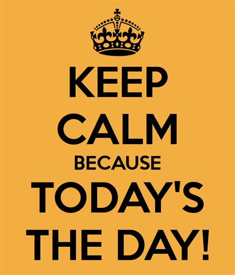 imagenes de keep calm today is my birthday keep calm because today s the day poster h keep calm