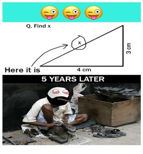 Find X Meme - q find x cs here it is 4 cm 5 years later meme on sizzle