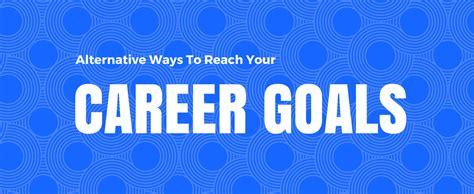 alternative ways to reach your career goals