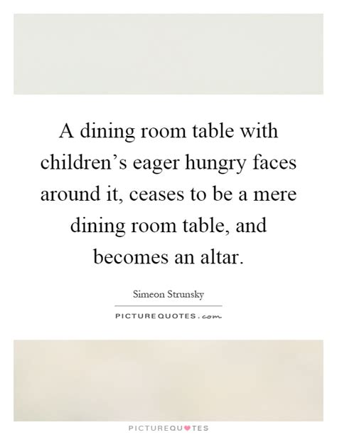 Dining Room Table Quotes A Dining Room Table With Children S Eager Hungry Faces