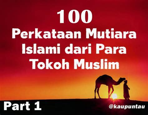 film motivasi islami 100 perkataan mutiara islami dari para tokoh muslim