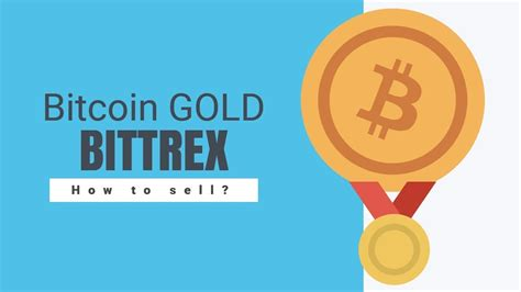 Bitcoin Gold Bittrex | how to sell bitcoin gold btg on bittrex youtube
