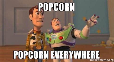 Buzz Everywhere Meme - popcorn popcorn everywhere buzz and woody toy story