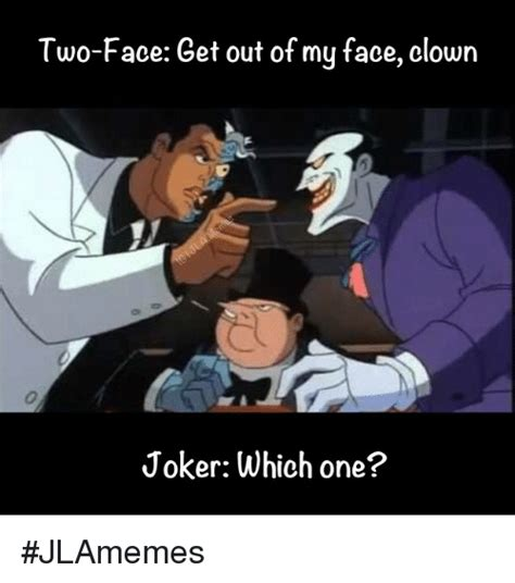 Two Face Meme - two face get out of my face clown joker which one