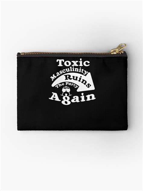 """""""Toxic Masculinity Ruins the Party Again"""" Studio Pouches"""