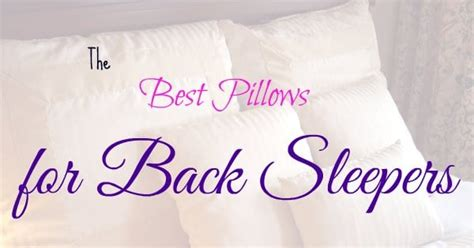 Best Pillows For Back Sleepers by The Best Pillows For Back Sleepers