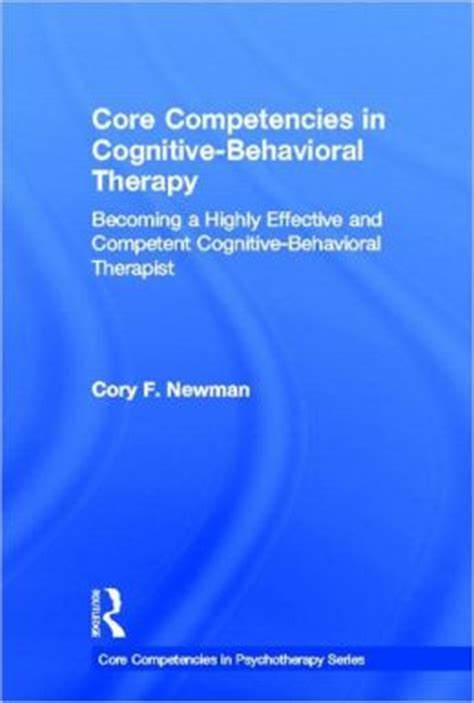 cognitive behavioral therapy 30 highly effective tips and tricks for rewiring your brain and overcoming anxiety depression phobias psychotherapy volume 3 books competencies in cognitive behavioral therapy