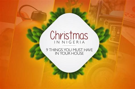 things you must have christmas in nigeria nine things you must have at home