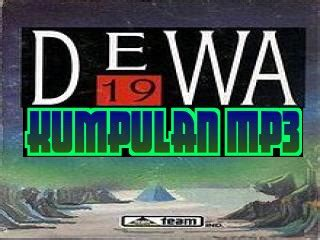 download mp3 dewa 19 jadul kumpulan mp3 download kumpulan lagu band dewa album dewa 19