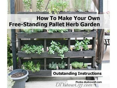 How To Build Your Own Vertical Garden How To Make Your Own Free Standing Pallet Herb Garden