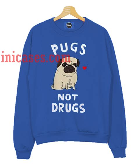 pugs and drugs pugs not drugs sweatshirt for and inicases