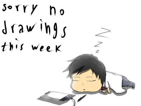 Sorry No Recap For The This Week by Sorry No Drawings This Week By Kevsky Draws On Deviantart