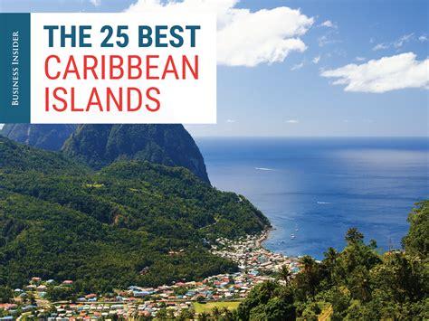 best caribbean islands 25 best caribbean islands business insider