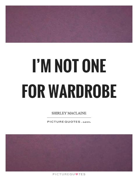 Wardrobe Quotes by Wardrobe Quotes Wardrobe Sayings Wardrobe Picture Quotes