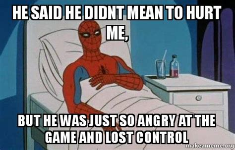 Spiderman Cancer Meme Generator - he said he didnt mean to hurt me but he was just so angry